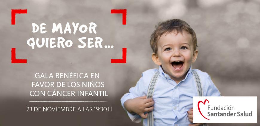 """Gala Solidaria """"DE MAYOR QUIERO SER…"""" para apoyar a los niños con cáncer infantil y sus familias"""